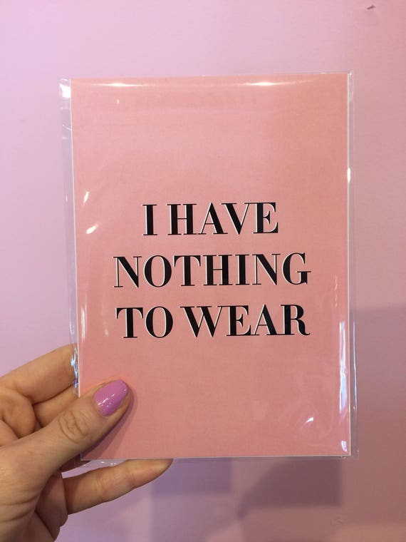 I Have Nothing to Wear 5x7 print
