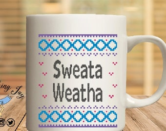 Sweata weatha mug, offensive mugs, funny mug, rainbow mug, sublimated mug, printed mug,