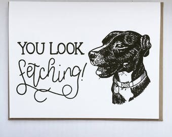 You Look FETCHING- Hand Lettered Greeting Card