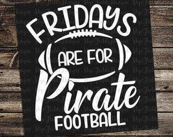 Fridays are for Pirate Football (other teams avail upon request) SVG, JPG, PNG, Studio.3 File for Silhouette, Cameo, Cricut
