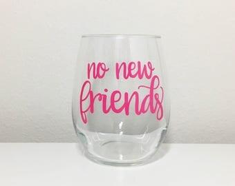 No New Friends Stemless Wine Glass, Quote Wine Glass, Gift Idea for Friends, Best Friend Gift, Best Friend Glass, Funny Wine Glasses