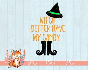 Halloween Svg, Witch Better Have My Candy, Candy SVG, Holiday SVG, Candy svg