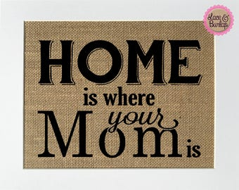 Home is where your Mom Is - BURLAP SIGN 5x7 8x10 - Rustic Vintage/Home Decor/Love House Sign
