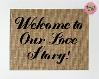 UNFRAMED Welcome To Our Love Story / Burlap Print Sign 5x7 8x10 / Rustic Vintage Shabby Wedding Decor Sign Home Decor Love House Sign
