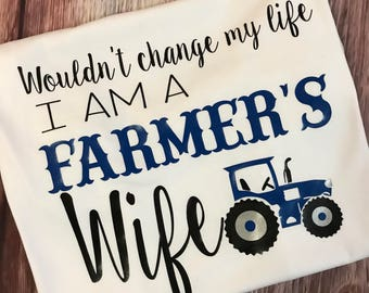 Wouldn't change my life I am a farmer's wife t-shirt