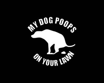 Dog Decal, Funny Dog Decals, My Dog Poops On Your Lawn Car Decal, Dog Stickers, Cute Dog Decal, Funny Car Decals,Pet Decal,Laptop,Tablet etc