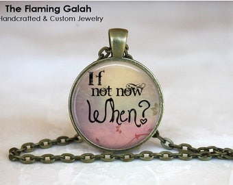 If Not Now When? Pendant • Life Quote • Take A Chance • Just Go For It • Be Brave • Live Life • Gift Under 20 • Made in Australia (P1577)