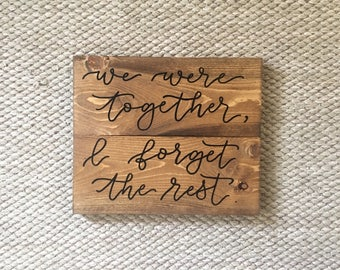 We Were Together, I Forget the Rest - Rustic Wood Sign - Wedding Sign - Bedroom Sign - Early American Stain - Farmhouse Sign