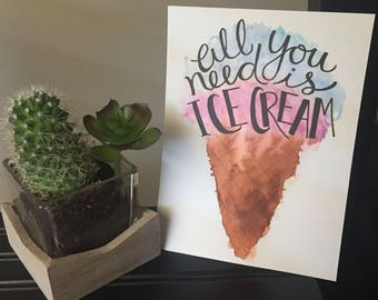 All You Need is Ice Cream Print