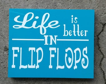 Life is better in Flip Flops Wood Sign