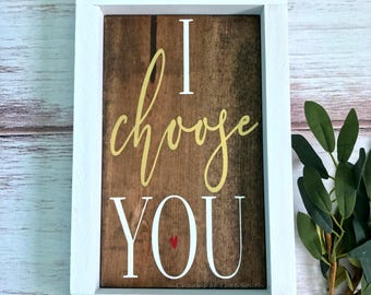 I Choose You - I Choose You Sign - Rustic - Engagement Sign - Wedding - Anniversary - Bedroom - Wall Decor - Framed Sign - Handpainted