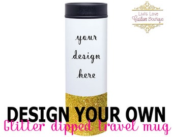 Design my own glitter tumbler - Customize White Coffee Mug - Personalize Travel Mug - coffee thermos - Stainless Steel - 16 oz Tumbler Gift