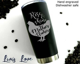 Rise and Shine Mother Clucker Engraved Stainless Steel tumbler Matte Black 20 oz Travel Coffee to go cup coffee cup mug Cute cups Funny Mugs