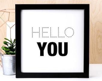 Hello You Print; Black And White Print; Home Decor; Wall Art; Typography; Friendship Gift; Housewarming Gift; AP190