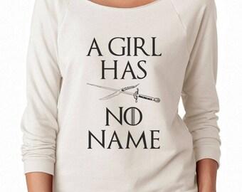 A Girl Has No Name Shirt Game of Thrones Shirt Gifts Girl Shirt Funny Women Slouchy Shirt Off Shoulder Ladies Sweatshirt Women Sweatshirt