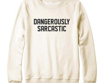 Dangerously Sarcastic Tshirt Fashion Shirt Quote Graphic Shirt Tumblr Tshirt Gifts Teen Sweatshirt Oversized Women Sweatshirt Men Sweater