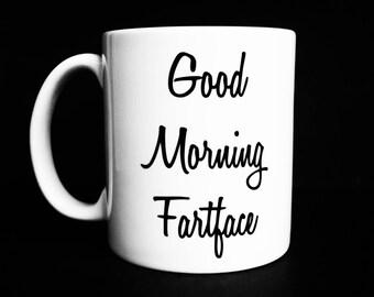 Good Morning Fartface, Good Morning Fartface Coffee Mug Quote Mug, Funny Coffee Mug, Gifts For Him, Under 12, Boyfriend Gift, Under 20, men