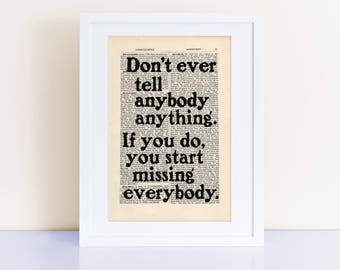 Don't ever tell anybody anything, JD Salinger Quote Print on an antique page, The Catcher in the Rye, If you do, you start missing everybody