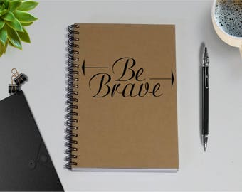 Be Brave. Writing Notebook - 5 x 7 Journal, Personal Notebook, Diary, Writing journal, Inspiration, Motivation