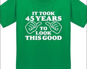 It Took 45 Years To Look This Good T-Shirt 45th Birthday Shirt 45 Milestone Birthday Gift  Mens Tees