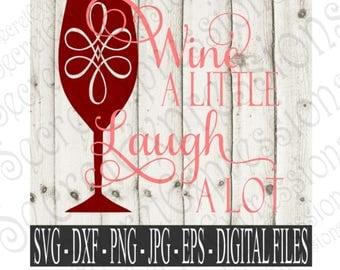 Wine A Little svg, Laugh A Lot Svg, Wine Svg, Friendship Svg, Digital File, Eps, Png, DXF, JPEG, SVG, Cricut Svg, Silhouette Svg, Print File