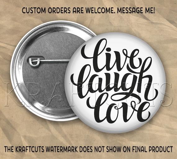 Live Love Laugh # 71 Pinback Flatback or Magnet