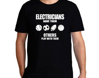 Electricians Have Them Others Play With Them T-Shirt
