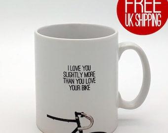 Cycling Mug - I love you slightly more than you love YOUR bike