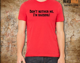 Don't bother me, I'm raiding!, World of Warcraft T-shirt - Alliance or Horde Colored World of Warcraft Inspired Tee