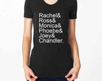 Friends TV Show Cast Names Adult Unisex or Fitted Shirt