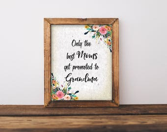 Only The Best Moms Get Promoted To Grandma, Only The Best Moms Get Promoted Print, Grandma Print, Grandmother Gift, Antique Printable, Baby