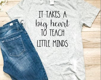 It takes a big heart to teach little minds, ladies t-shirt, t-shirt, teacher shirt, teacher gift, back to school, new teacher, gift for her