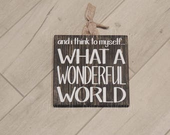 And I Think To Myself What A Wonderful World Sign - Custom Wooden Sign - Wall Decor - Home Decor - Hand Painted