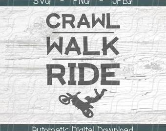 Crawl Walk Ride SVG, png, jpg - DIGITAL FILES Only - Dirt bike svg