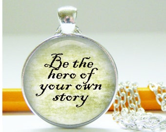 Be the hero of your own story, word jewelry, quote pendant, image necklace, gift for grad, inspiring, encouragement