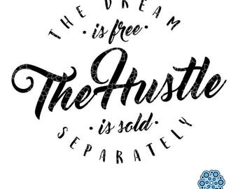 SVG & DXF design - The Dream is free The Hustle is sold Separately - tshirt cut file for die cut machines (like Cricut and Silhouette)