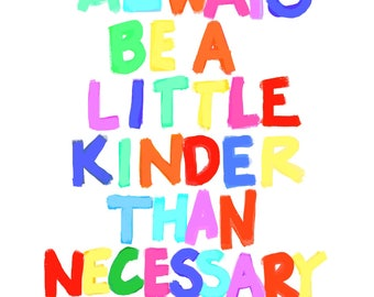 Always be a Little Kinder than Necessary