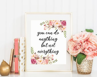 Office Quote, You Can Do Anything But Not Everything, Inspirational Quote, Office Print, Motivational Print, Flower 16x20 11x14 8x10 5x7 4x6