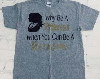 Harry Potter Shirt, Hermione, Hermione Granger, Why be a Princess when you can be a Hermione!