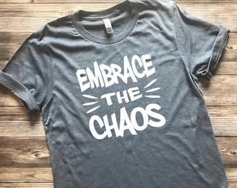 Embrace the Chaos Shirt, Mom Shirt, Mom Life Shirt, Motherhood Shirt, Graphic Tees, Gifts for Her, Chaotic Life Shirt, Christmas Gift Shirt