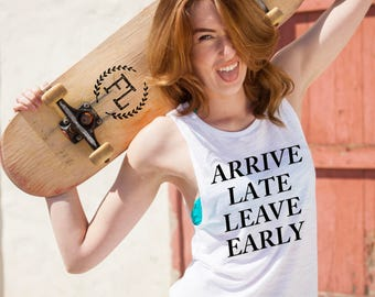 ARRiVE LATE LEAVE EARLY Muscle Tee, Pilates, Funny, Crossfit, Gym, Workout, Procrastinator, Sorry I'm Late, Always Late But Worth the Wait