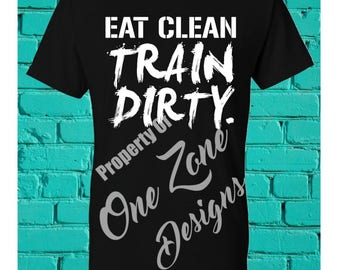 Eat Clean, Train Dirty - Workout gym tshirts and tank tops