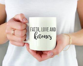 Faith Love and Ketones, Keto Mug, Ketogenic, Ketogenic Diet, Ketone, Keto Gift, Ketosis Mug, Keto Coffee Mug, Bulletproof Coffee Mug, Coffee