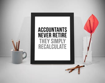 Accountants Never Retire They Simply Recalculate, Accountant Quote, Accountant Gift, Accountant Ornament, Accountant Decor, Accountant Print
