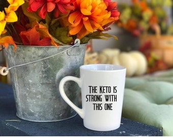 The Keto is Strong with this One coffee mug!  Keto Statement cup, Keto lovers unite!