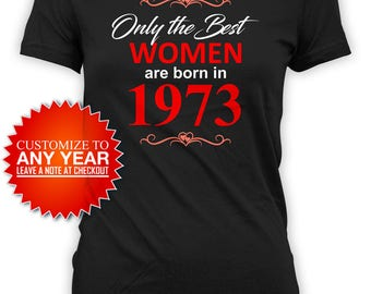 Funny Birthday Gifts For Her 45th Birthday Shirt Bday T Shirt Custom TShirt Present The Best Women Are Born In 1973 Birthday Tee - BG477