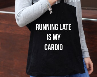 Running Late Is My Cardio | Quote Canvas Bag | Workout Quote | Gym Quote | Soulcycle | Barre | Gym Bag | Funny Gym Quote | Market Tote