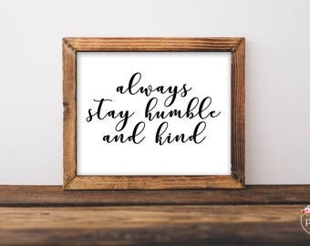 Always Stay Humble and Kind Printable- Instant Download