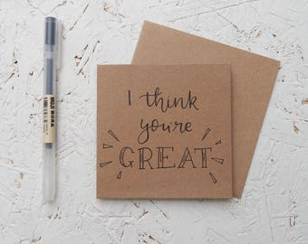 I Think You're Great - Hand drawn Mini Brown Card