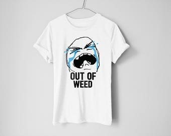 Out Of Weed - Weed Shirt - 420 Shirt - Stoner Shirt - 420 - Stoner Gifts - Weed